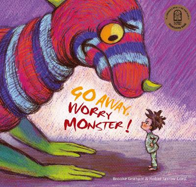 Go Away, Worry Monster!: 2021 CBCA Book of the Year Awards Shortlist Book by Brooke Graham