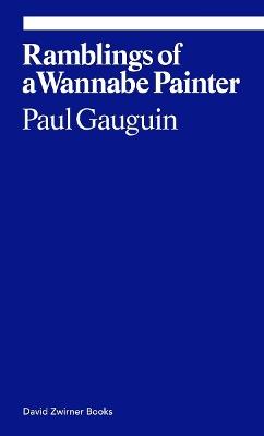 Paul Gauguin: Ramblings of a Wannabe Painter by Donatien Grau