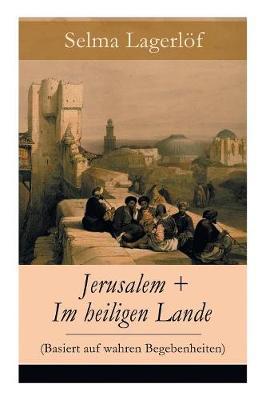 Jerusalem + Im heiligen Lande (Basiert auf wahren Begebenheiten): Das Schicksal der Bauern aus dem schwedischen Dalarna (Historische Romane) by Selma Lagerloef
