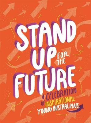 Stand Up for the Future: A Celebration of Inspirational Young Australians book