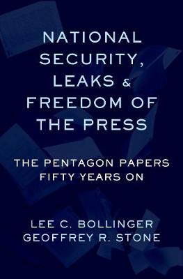 National Security, Leaks and Freedom of the Press: The Pentagon Papers Fifty Years On by Geoffrey Stone