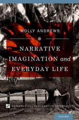 Narrative Imagination and Everyday Life by Professor Molly Andrews