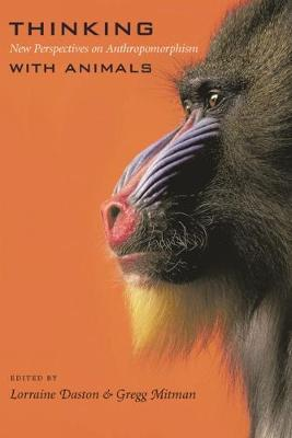 Thinking with Animals: New Perspectives on Anthropomorphism by Lorraine Daston