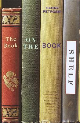 The Book On The Bookshelf by Henry Petroski
