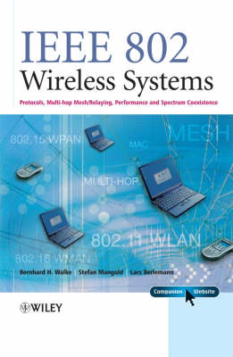 IEEE 802 Wireless Systems: Protocols, Multi-Hop Mesh / Relaying, Performance and Spectrum Coexistence by Bernhard H. Walke