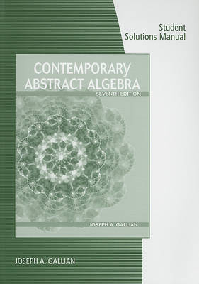 Student Solutions Manual for Contemporary Abstract Algebra by Joseph A. Gallian