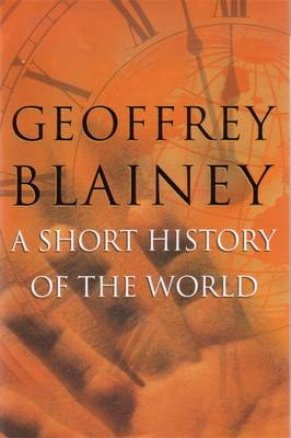 A Short History of the World by Geoffrey Blainey