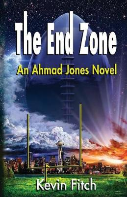The End Zone: An Ahmad Jones Novel by Kevin D Raphael Fitch