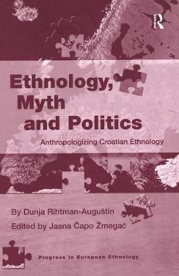 Ethnology, Myth and Politics by Dunja Rihtman-Augustin