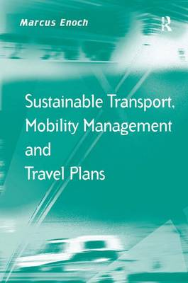 Sustainable Transport, Mobility Management and Travel Plans by Marcus Enoch