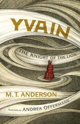 Yvain: The Knight of the Lion by Anderson M.T.