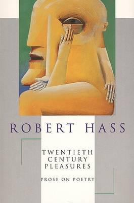 Twentieth Century Pleasures by Robert Hass
