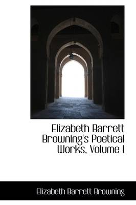 Elizabeth Barrett Browning's Poetical Works, Volume I by Professor Elizabeth Barrett Browning