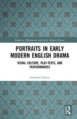 Portraits in Early Modern English Drama: Visual Culture, Play-Texts, and Performances book