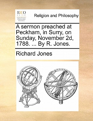 A Sermon Preached at Peckham, in Surry, on Sunday, November 2d, 1788. ... by R. Jones. by Richard Jones