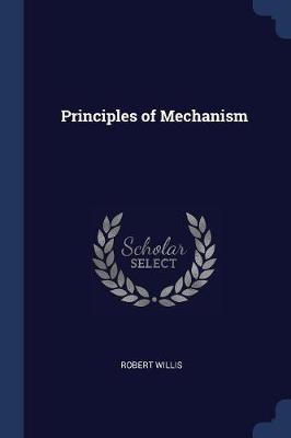 Principles of Mechanism by Robert Willis