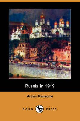 Russia in 1919 (Dodo Press) by Arthur Ransome