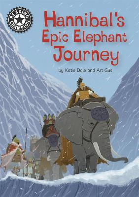Reading Champion: Hannibal's Epic Elephant Journey: Independent Reading 18 by Katie Dale