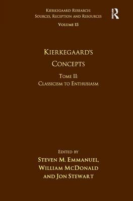 Kierkegaard's Concepts Classicism to Enthusiasm Volume 15 by Steven M. Emmanuel