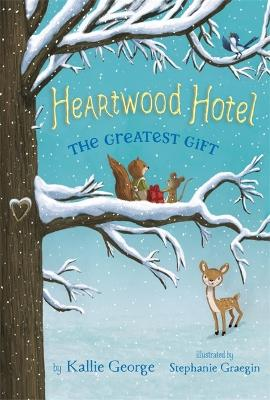 Heartwood Hotel, Book 2: The Greatest Gift by Kallie George