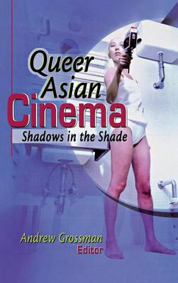 Queer Asian Cinema by Andrew D. Grossman