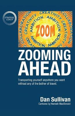 Zooming Ahead: Transporting yourself anywhere you want without any of the bother of travel. by Dan Sullivan