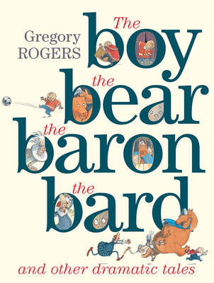 The Boy, the Bear, the Baron, the Bard and Other Dramatic Tales by Gregory Rogers
