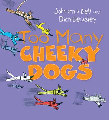 Too Many Cheeky Dogs by Johanna Bell