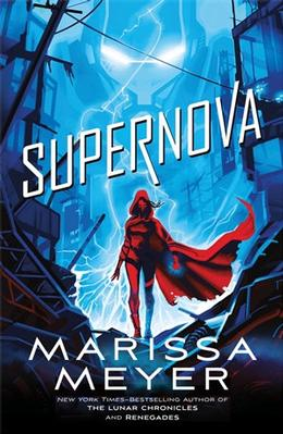Supernova: Renegades Book 3 by Marissa Meyer