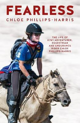 Fearless: The life of adventurer, equestrian and endurance rider Chloe Phillips-Harris by Chloe Phillips-Harris