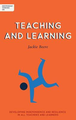 Independent Thinking on Teaching and Learning: Developing independence and resilience in all teachers and learners by Jackie Beere