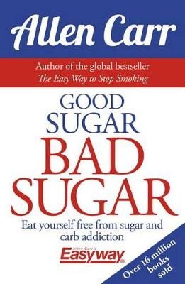 Good Sugar Bad Sugar by Allen Carr