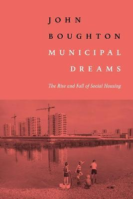 Municipal Dreams by John Boughton