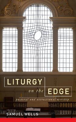 Liturgy on the Edge by Samuel Wells