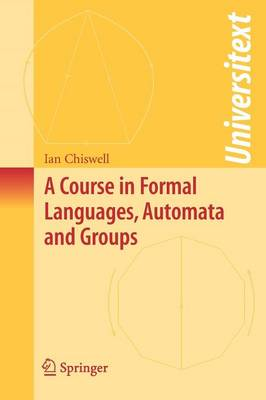 Course in Formal Languages, Automata and Groups by Ian Chiswell