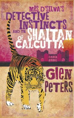 Mrs D'silva's Detective Instincts and the Shaitan of Calcutta by Glen Peters
