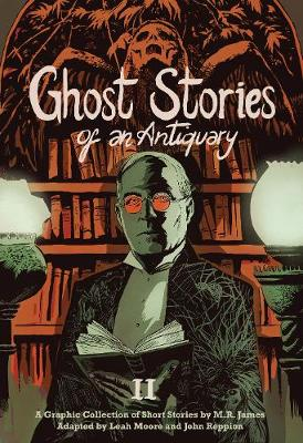 Ghost Stories of an Antiquary, Vol. 2 by Leah Moore