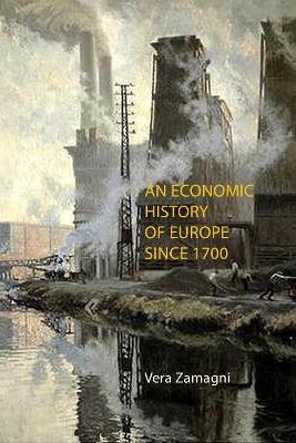 Economic History of Europe Since 1700 by Vera Zamagni