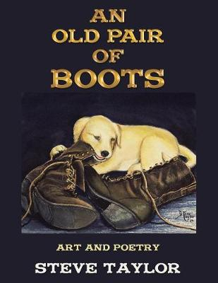 An Old Pair of Boots: Art and Poetry by Steve Taylor