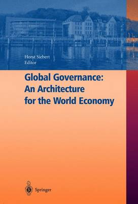 Global Governance: An Architecture for the World Economy by Horst Siebert