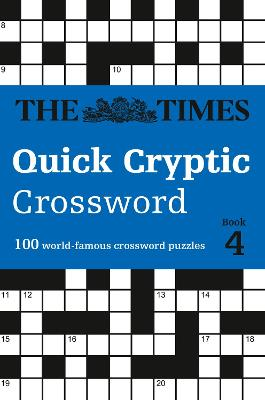 The Times Quick Cryptic Crossword Book 4: 100 world-famous crossword puzzles (The Times Crosswords) by The Times Mind Games