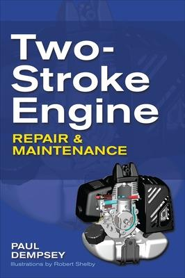 Two-Stroke Engine Repair and Maintenance by Paul Dempsey
