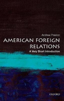 American Foreign Relations: A Very Short Introduction by Andrew Preston