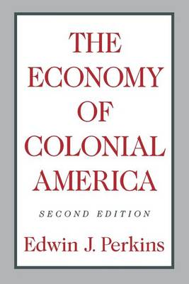 The Economy of Colonial America by Edwin J. Perkins
