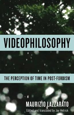 Videophilosophy: The Perception of Time in Post-Fordism by Maurizio Lazzarato