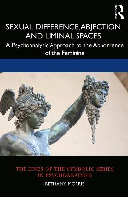 Sexual Difference, Abjection and Liminal Spaces: A Psychoanalytic Approach to the Abhorrence of the Feminine book