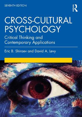 Cross-Cultural Psychology: Critical Thinking and Contemporary Applications, Seventh Edition by Eric B. Shiraev