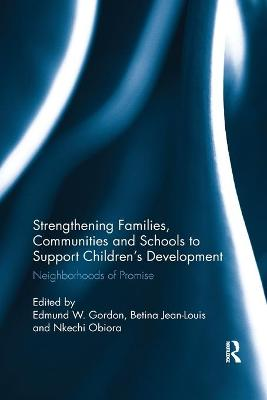 Strengthening Families, Communities, and Schools to Support Children's Development: Neighborhoods of Promise by Edmund W. Gordon