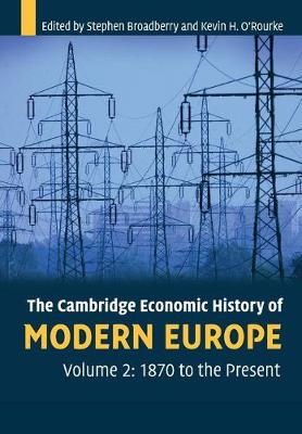 The The Cambridge Economic History of Modern Europe: Volume 2, 1870 to the Present by Stephen Broadberry