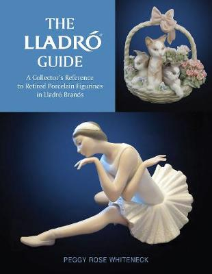 Lladro Guide: A Collector's Reference to Retired Porcelain Figurines in Lladro Brands by Peggy Rose Whiteneck